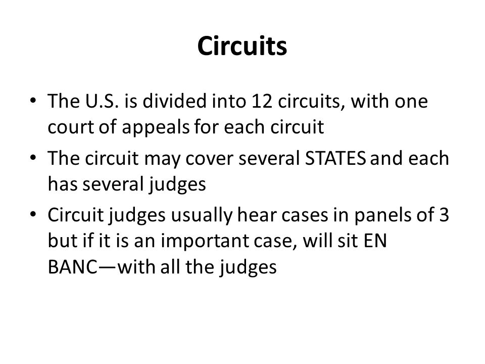 Circuits The U.S. is divided into 12 circuits, with one court of appeals for each circuit.