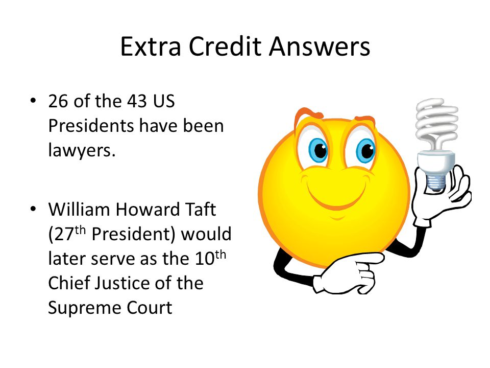 Extra Credit Answers 26 of the 43 US Presidents have been lawyers.