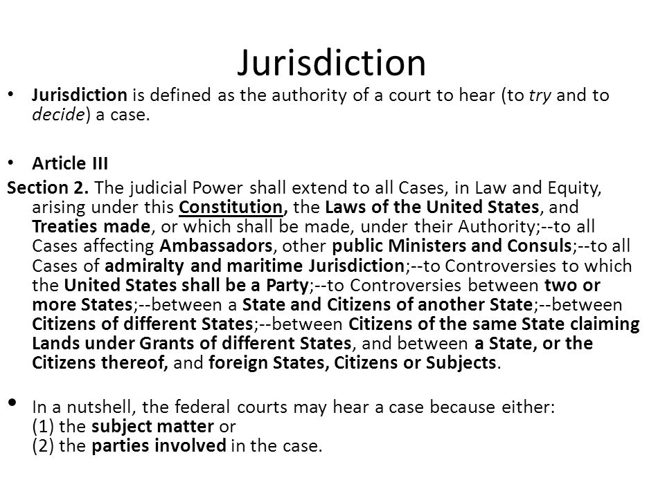 Jurisdiction Jurisdiction is defined as the authority of a court to hear (to try and to decide) a case.