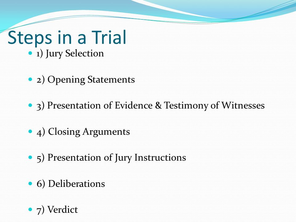 Steps in a Trial 1) Jury Selection 2) Opening Statements
