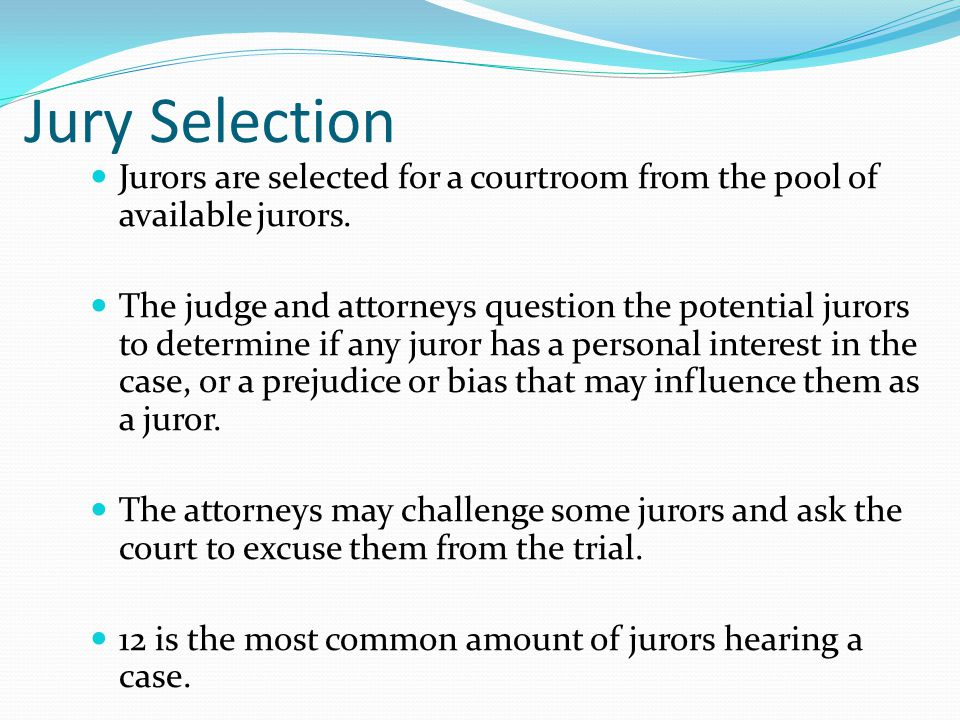 Jury Selection Jurors are selected for a courtroom from the pool of available jurors.