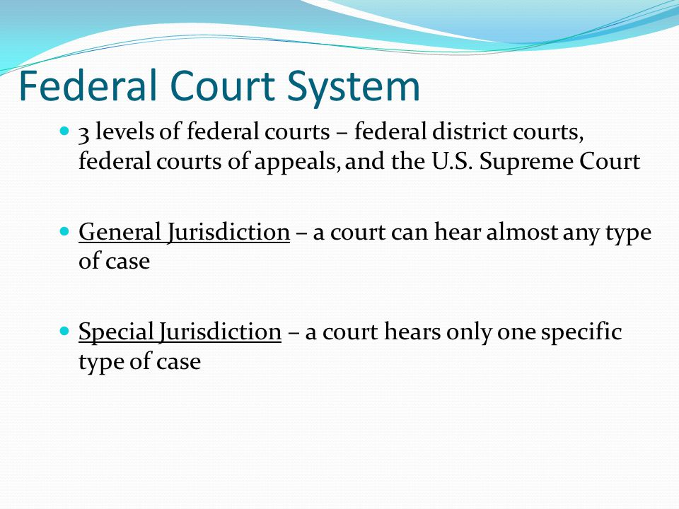 Federal Court System 3 levels of federal courts – federal district courts, federal courts of appeals, and the U.S. Supreme Court.