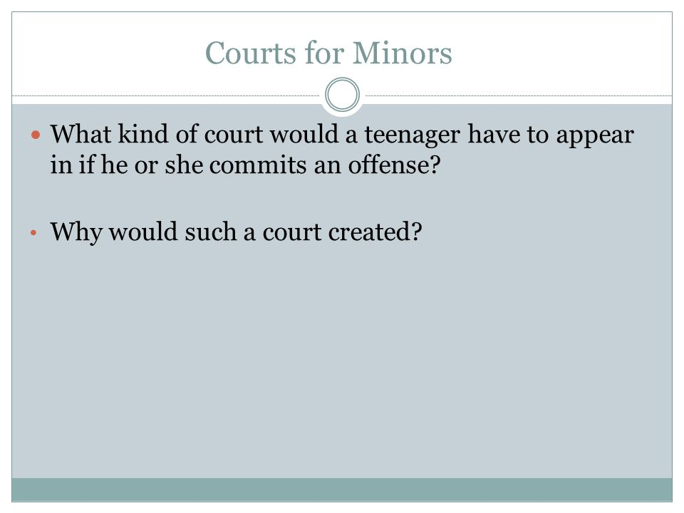 Courts for Minors What kind of court would a teenager have to appear in if he or she commits an offense