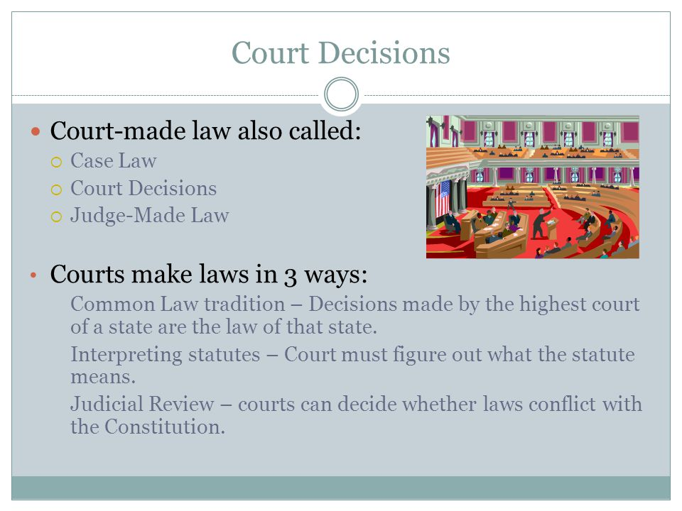 Court Decisions Court-made law also called: