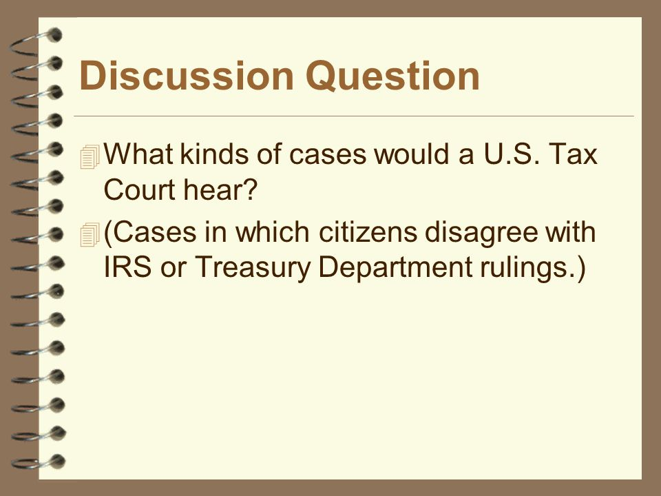 Discussion Question What kinds of cases would a U.S. Tax Court hear