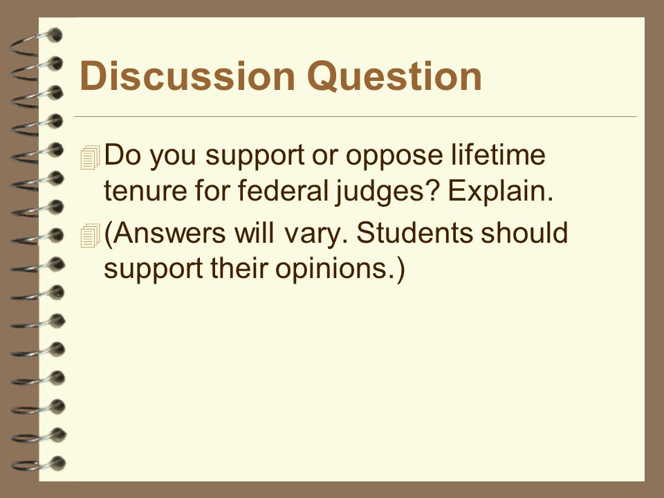Discussion Question Do you support or oppose lifetime tenure for federal judges Explain.