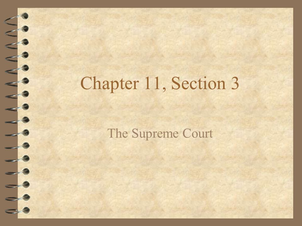 Chapter 11, Section 3 The Supreme Court