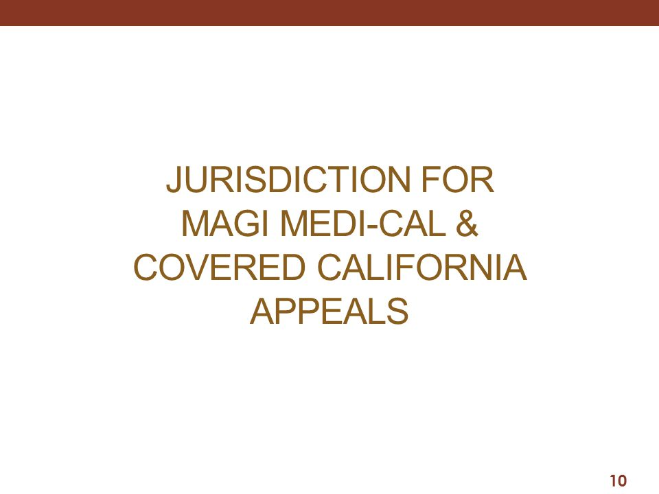 JURISDICTION FOR MAGI MEDI-CAL & COVERED CALIFORNIA APPEALS