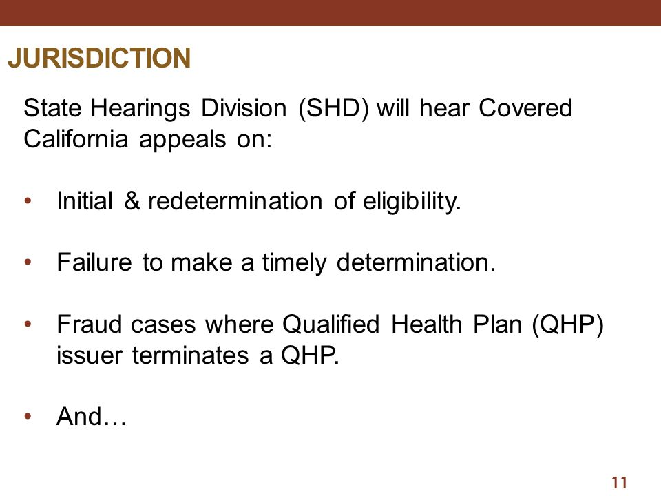 JURISDICTION State Hearings Division (SHD) will hear Covered California appeals on: Initial & redetermination of eligibility.