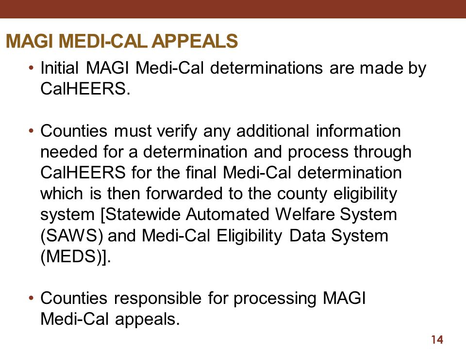 MAGI Medi-Cal APPEALS Initial MAGI Medi-Cal determinations are made by CalHEERS.