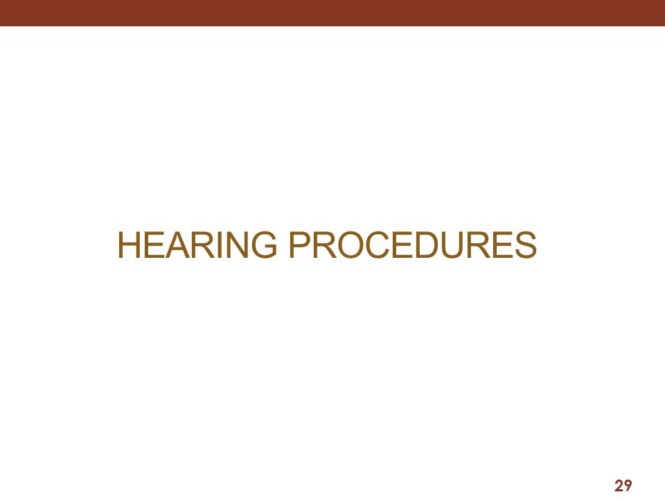 HEARING PROCEDURES 29