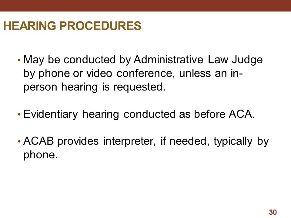 HEARING PROCEDURES May be conducted by Administrative Law Judge by phone or video conference, unless an in-person hearing is requested.