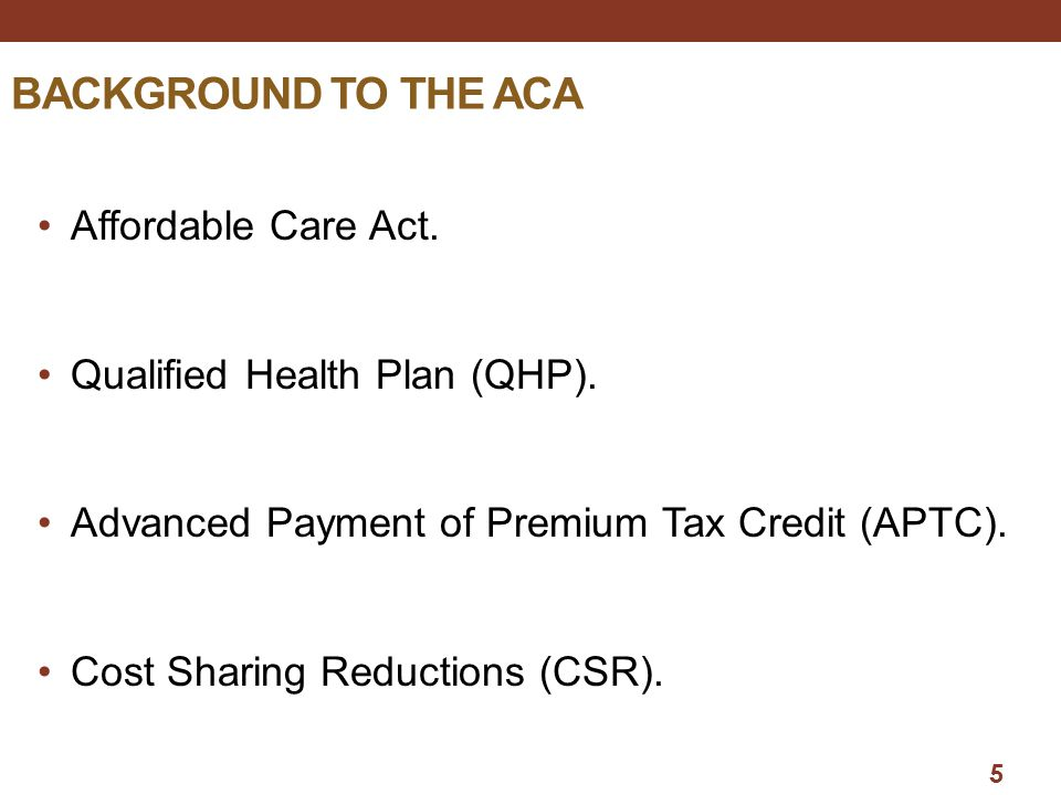 BACKGROUND TO THE aca Affordable Care Act.