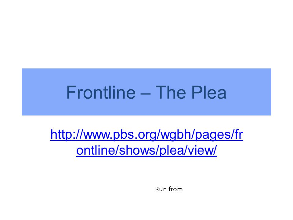 http://www.pbs.org/wgbh/pages/fr ontline/shows/plea/view/