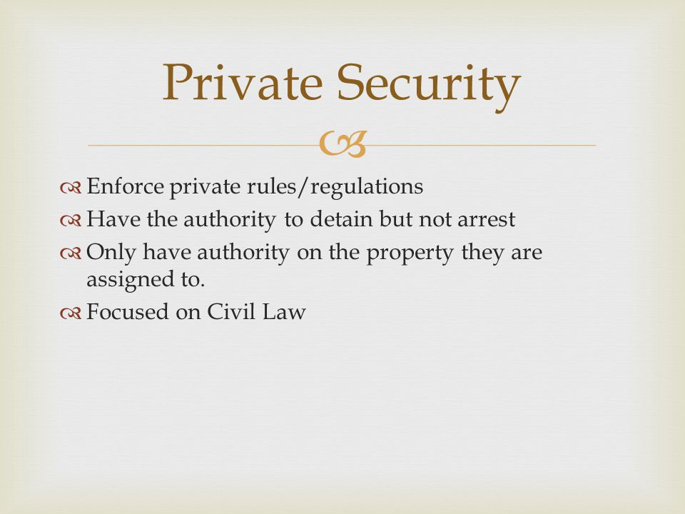 Private Security Enforce private rules/regulations