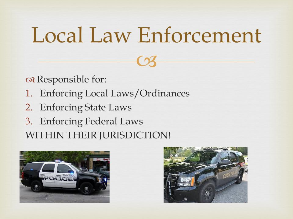 Local Law Enforcement Responsible for: Enforcing Local Laws/Ordinances