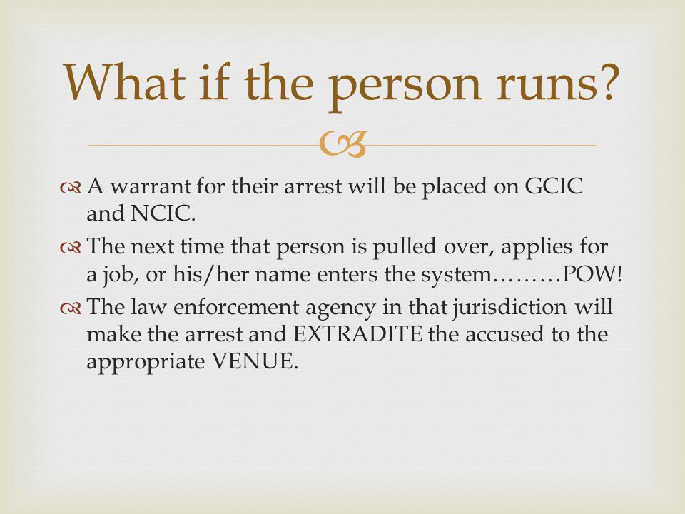 What if the person runs A warrant for their arrest will be placed on GCIC and NCIC.