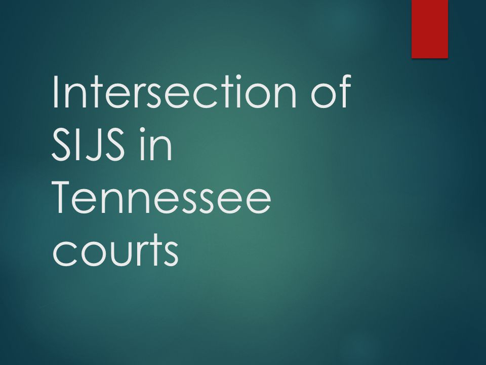 Intersection of SIJS in Tennessee courts