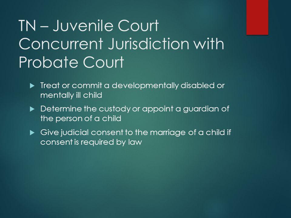 TN – Juvenile Court Concurrent Jurisdiction with Probate Court
