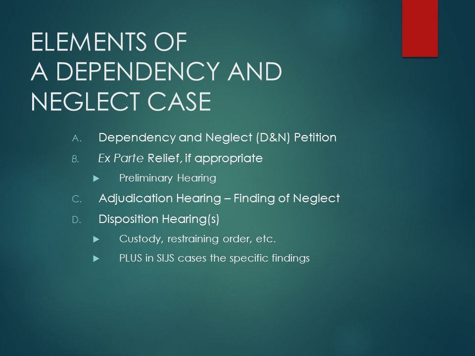 ELEMENTS OF A DEPENDENCY AND NEGLECT CASE