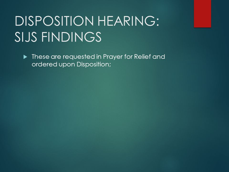DISPOSITION HEARING: SIJS FINDINGS
