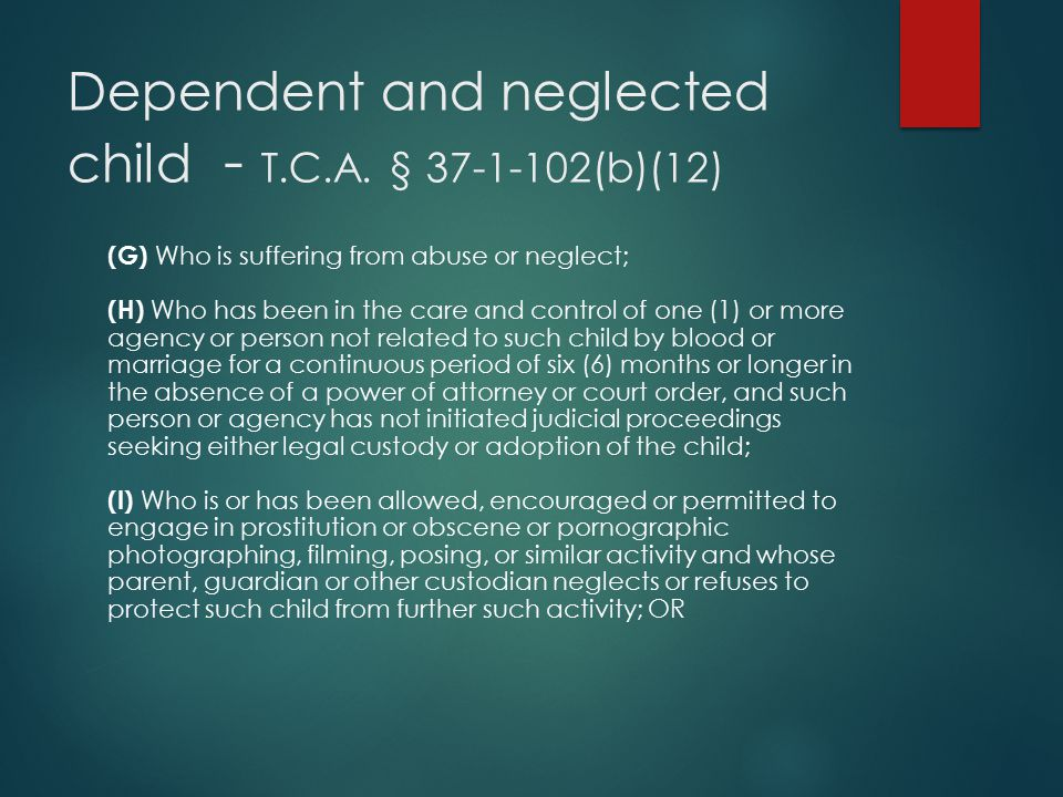 Dependent and neglected child - T.C.A. § 37-1-102(b)(12)
