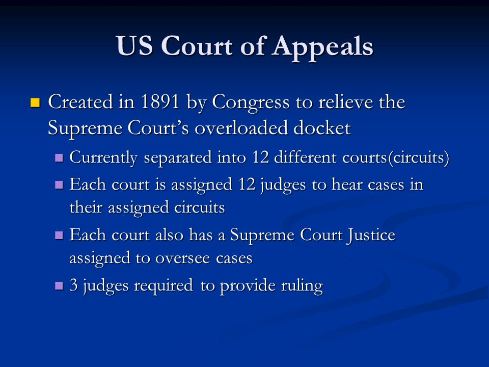 US Court of Appeals Created in 1891 by Congress to relieve the Supreme Court's overloaded docket.