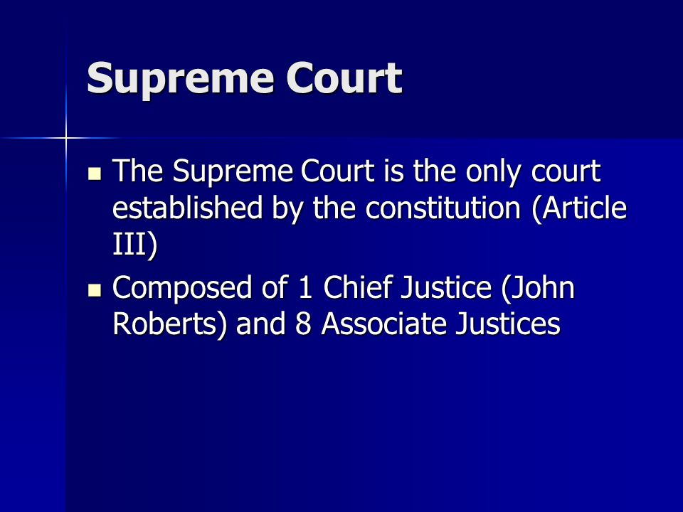 Supreme Court The Supreme Court is the only court established by the constitution (Article III)
