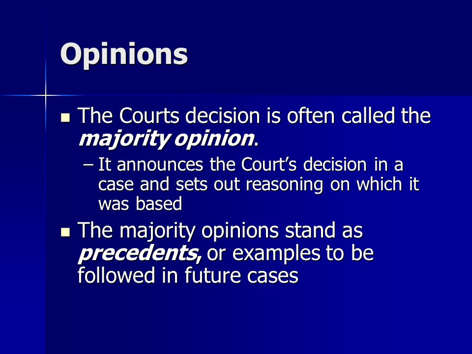 Opinions The Courts decision is often called the majority opinion.