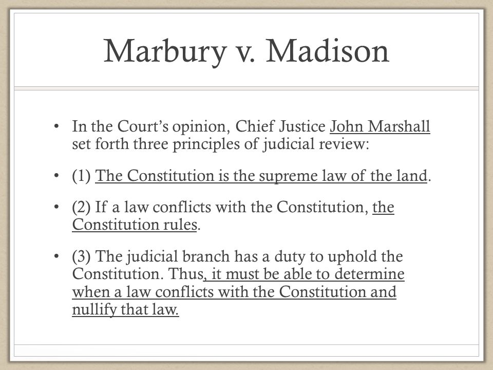 Marbury v. Madison In the Court's opinion, Chief Justice John Marshall set forth three principles of judicial review: