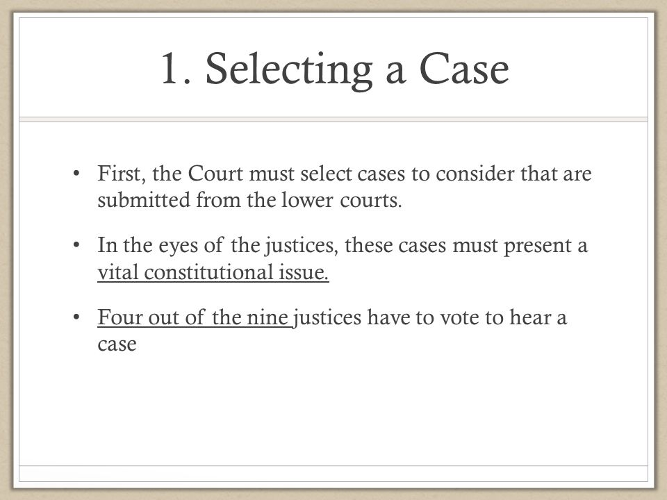 1. Selecting a Case First, the Court must select cases to consider that are submitted from the lower courts.