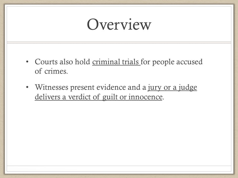 Overview Courts also hold criminal trials for people accused of crimes.