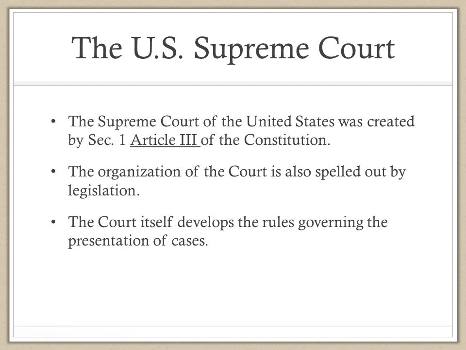 The U.S. Supreme Court The Supreme Court of the United States was created by Sec. 1 Article III of the Constitution.