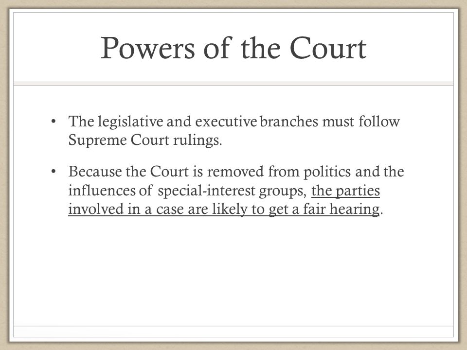 Powers of the Court The legislative and executive branches must follow Supreme Court rulings.