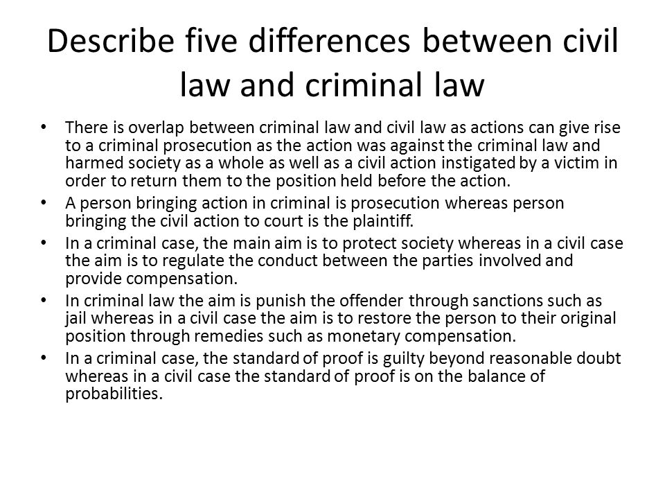 Describe five differences between civil law and criminal law