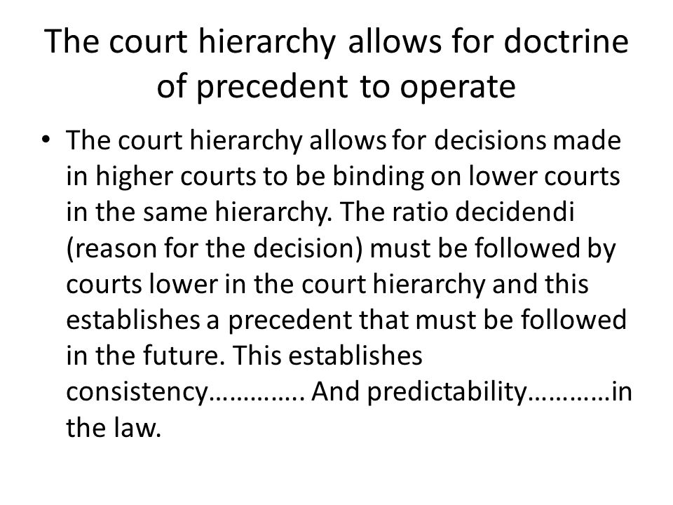 The court hierarchy allows for doctrine of precedent to operate