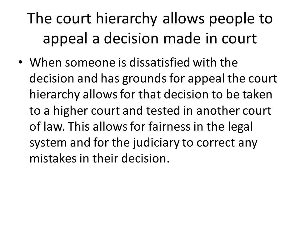 The court hierarchy allows people to appeal a decision made in court