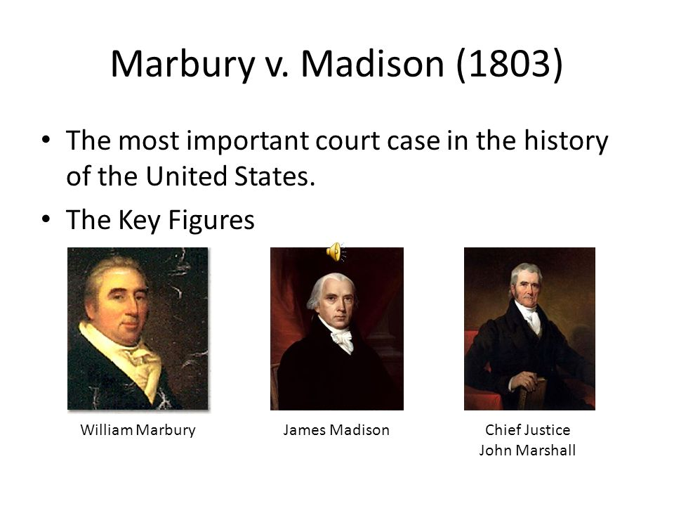 Marbury v. Madison (1803) The most important court case in the history of the United States. The Key Figures.