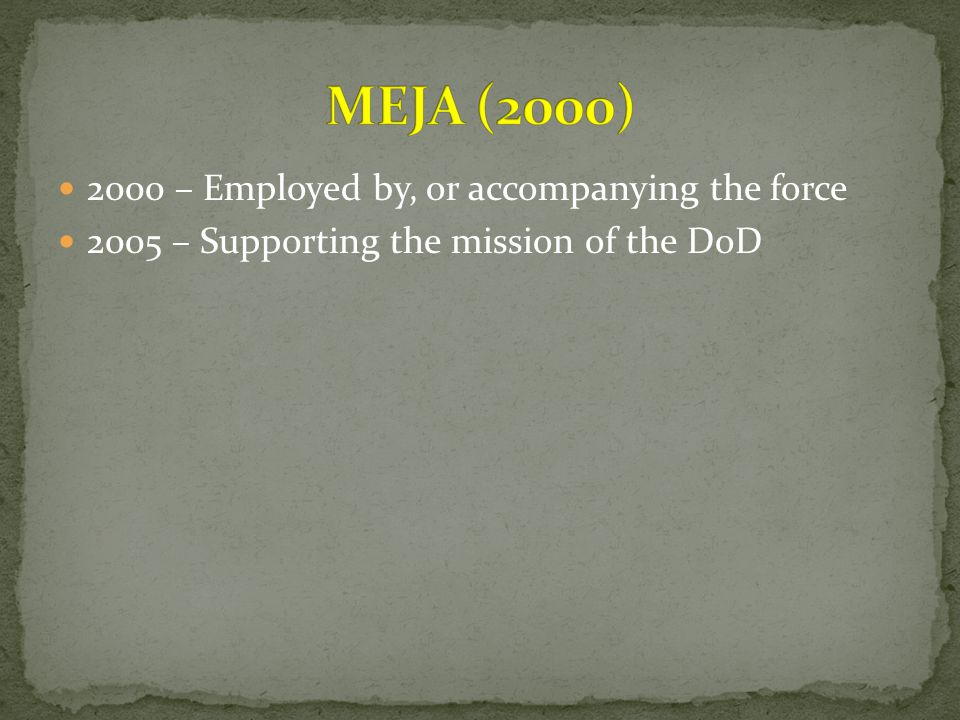 MEJA (2000) 2000 – Employed by, or accompanying the force