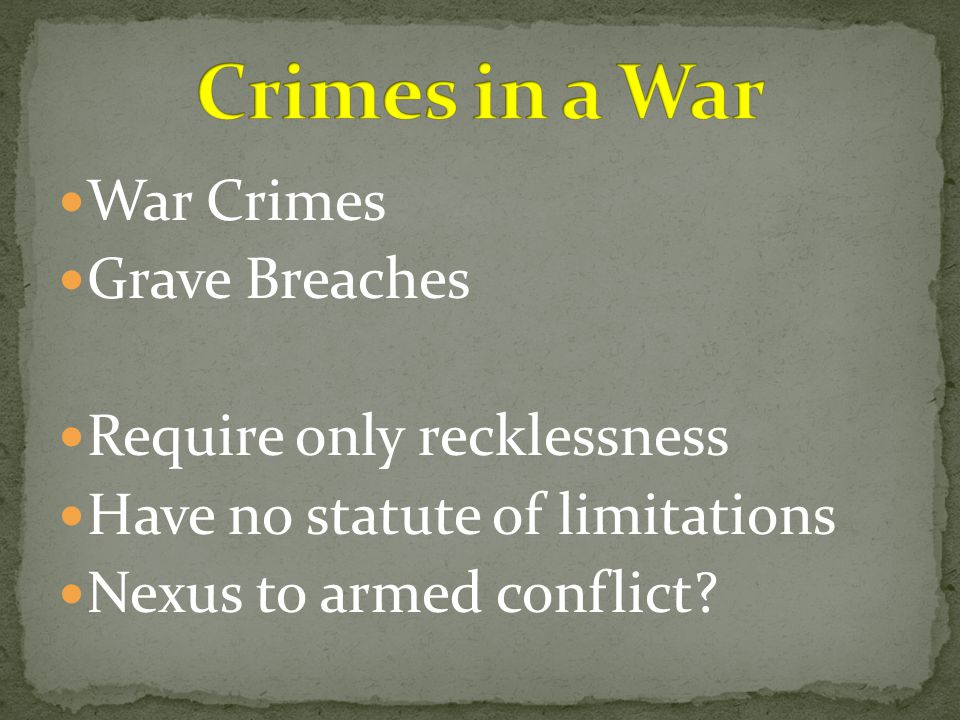 Crimes in a War War Crimes Grave Breaches Require only recklessness