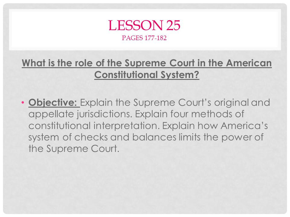 Lesson 25 pages 177-182 What is the role of the Supreme Court in the American Constitutional System