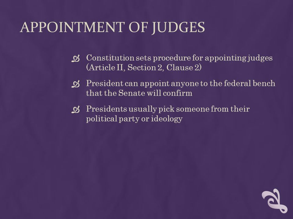 APPOINTMENT OF JUDGES Constitution sets procedure for appointing judges (Article II, Section 2, Clause 2)