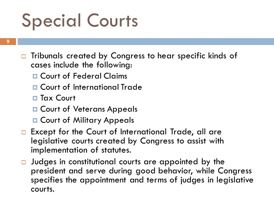 Special Courts Tribunals created by Congress to hear specific kinds of cases include the following: