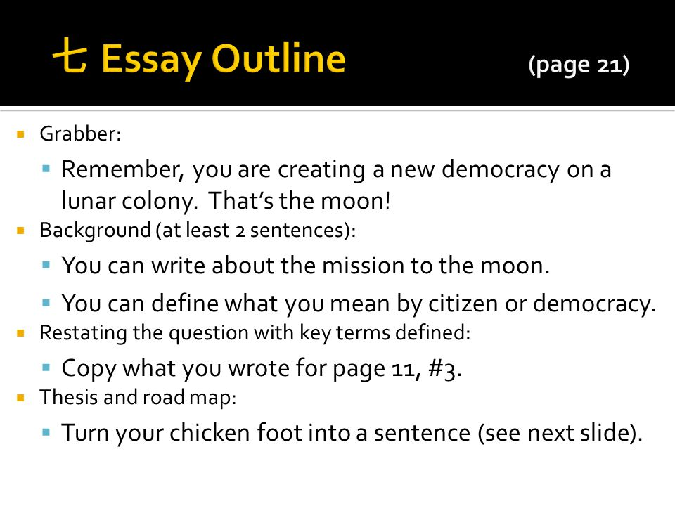 七 Essay Outline (page 21) Grabber: Remember, you are creating a new democracy on a lunar colony. That's the moon!