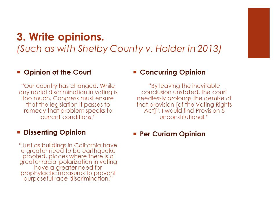 3. Write opinions. (Such as with Shelby County v. Holder in 2013)