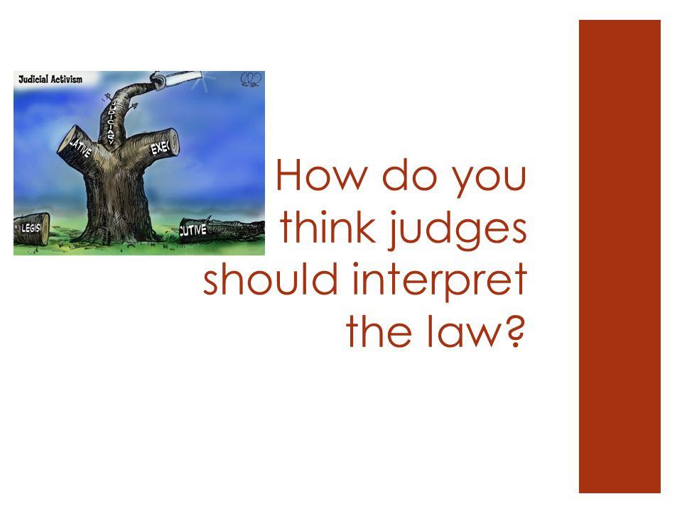 How do you think judges should interpret the law