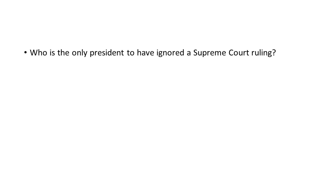 Who is the only president to have ignored a Supreme Court ruling