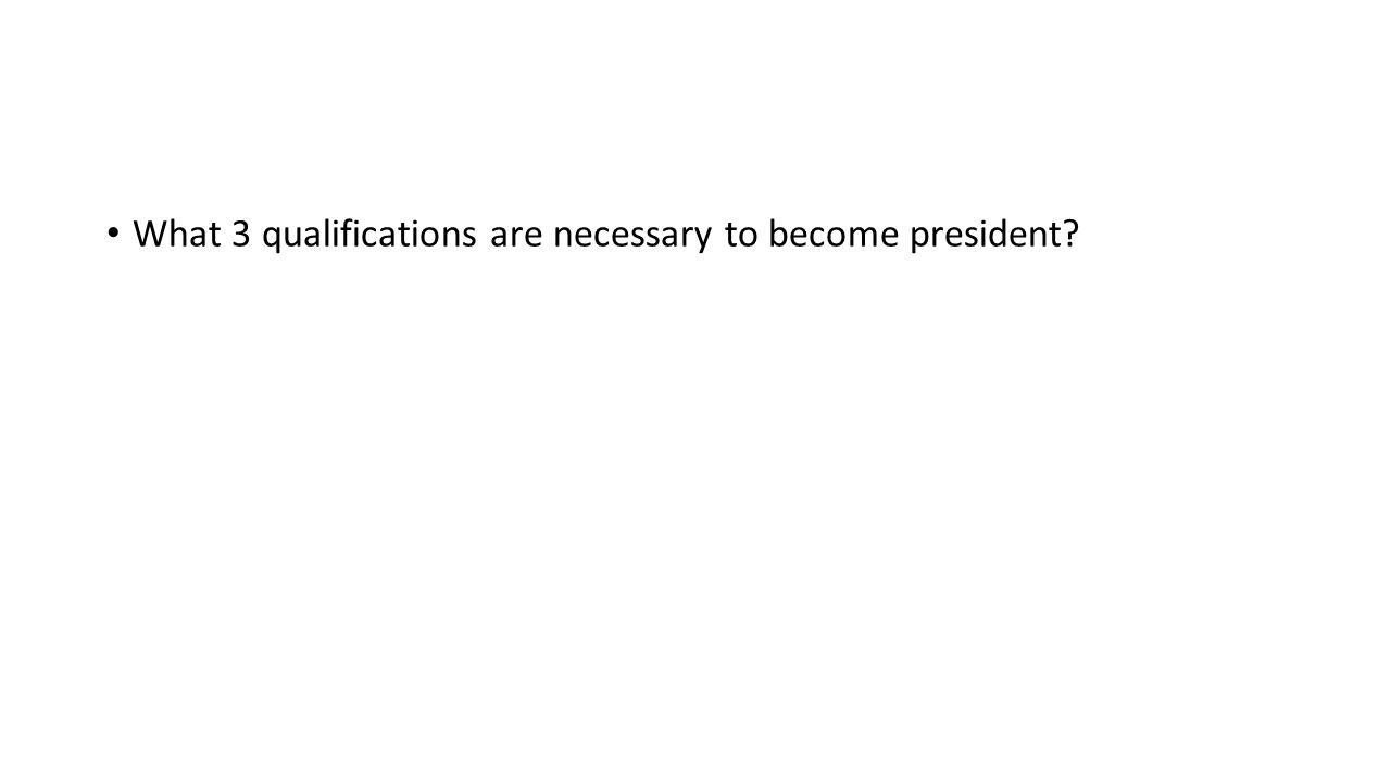 What 3 qualifications are necessary to become president