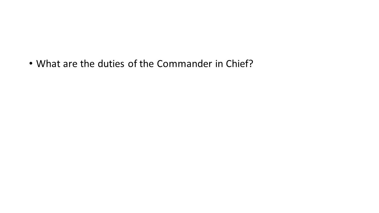 What are the duties of the Commander in Chief