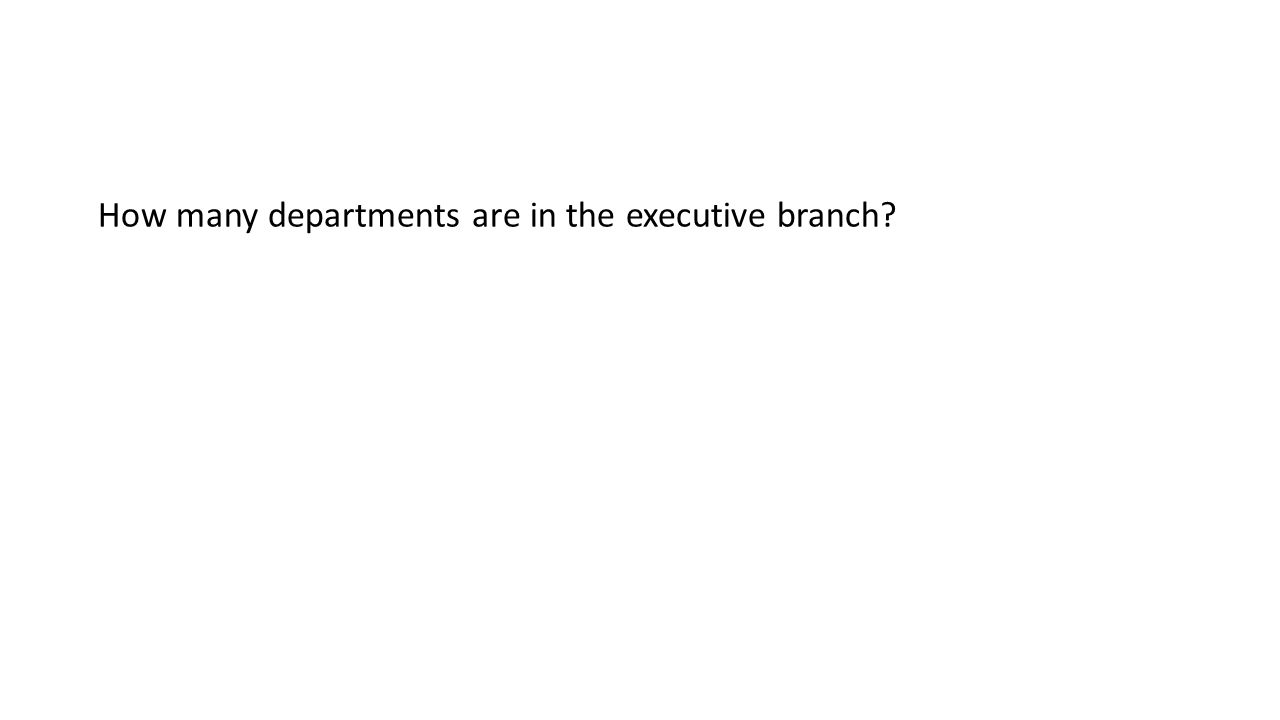 How many departments are in the executive branch
